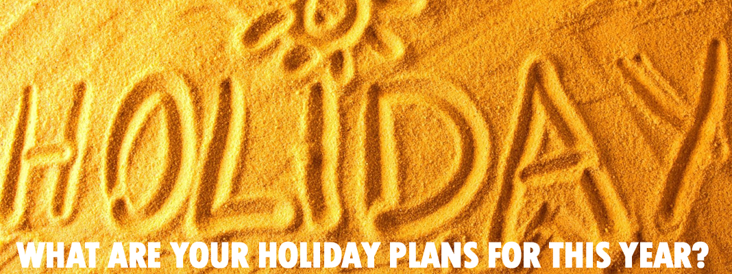 What are your private holiday plans this year?
