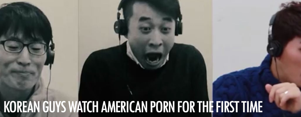 Korean guys watch US Porn for the first time