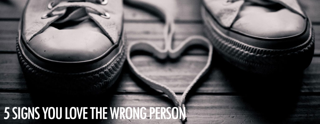 Signs you love the wrong person